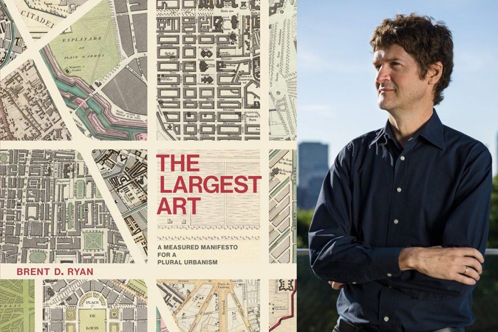 "Brent D. Ryan, an associate professor of urban design and public policy in MIT's Department of Urban Studies and Planning, has detailed his perspective on urban design in a new book, ""The Largest Art: A Measured Manifesto for a Plural Urbanism,"" recently published by the MIT Press. Image: Casey Atkins"