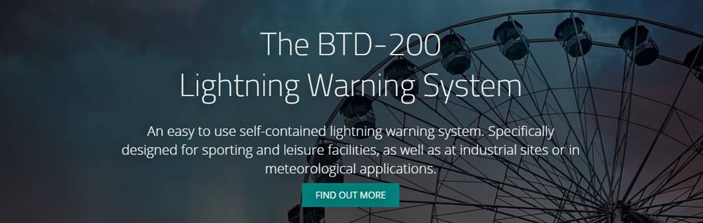 Meteorological equipment specialist Biral has just launched a new, mobile friendly microsite www.lightningearlywarning.com for its new and sophisticated BTD-200 lightning warning system. The modern and simple design focuses entirely on the BTD-200 and is responsive on both mobile and tablet devices, easy to navigate, and helps customers to make the most of their online experience.