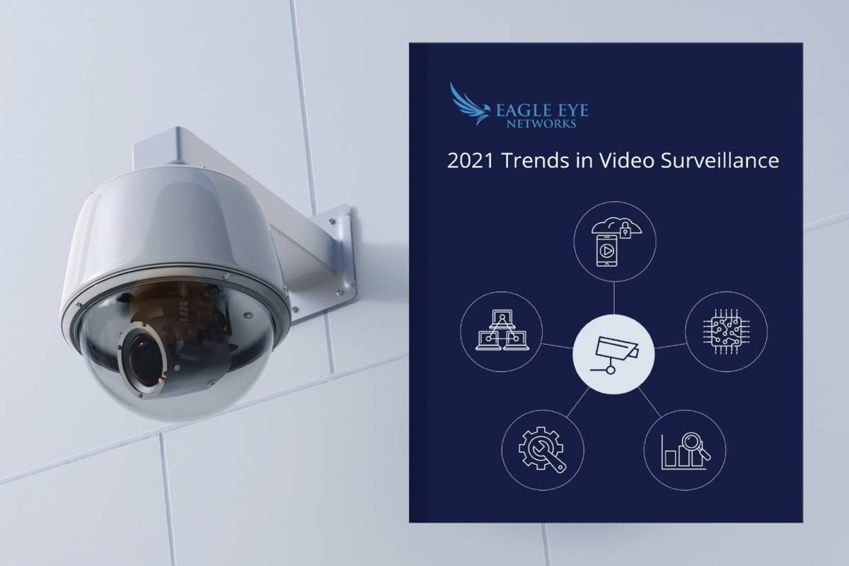 Eagle Eye Networks looks at the key 2021 trends in Video Surveillance